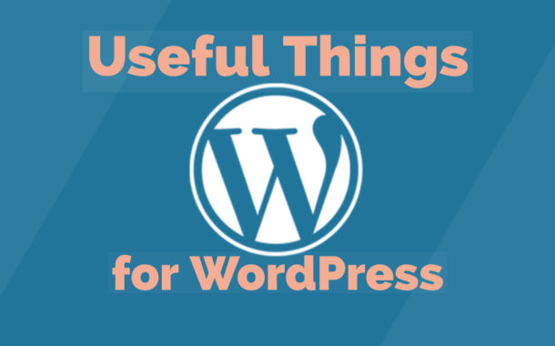 Useful Things for WordPress