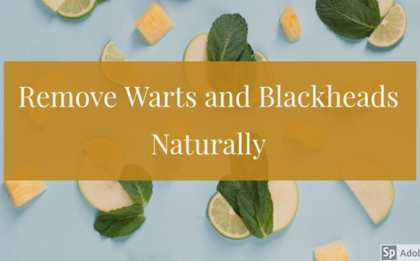 Remove Warts and Blackheads Naturally