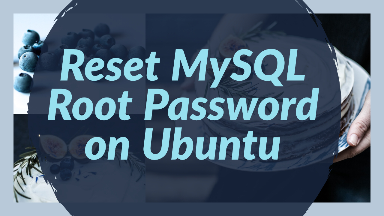 Reset MySQL Root Password on Ubuntu