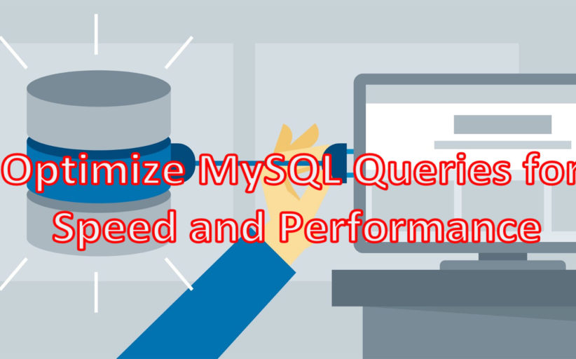 Optimize MySQL Queries for Speed and Performance