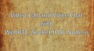 Video Call and Voice Chat with WebRTC, Socket IO & Node js