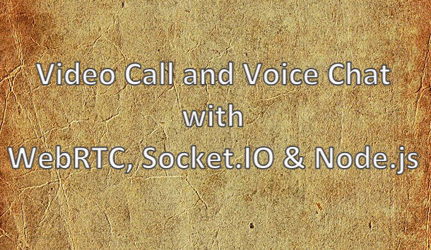 Video Call and Voice Chat with WebRTC, Socket.IO & Node.js