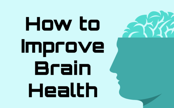 How to Improve Brain Health ? Tips for Healthy & Fit Brain.