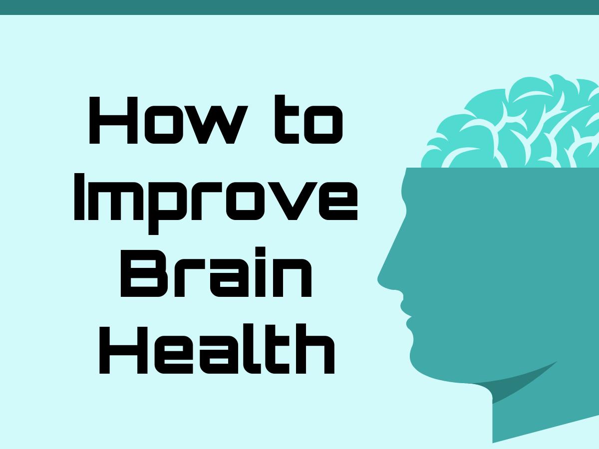 How toImprove Brain Health ? Tips for Healthy & Fit Brain.