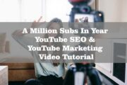 A Million Subs In Year YouTube SEO & YouTube Marketing - Video Tutorial