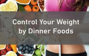 Control Your Weight by Including These Items in Your Dinner